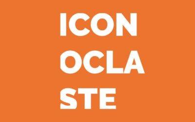 Nouvelle série de podcast : Iconoclaste